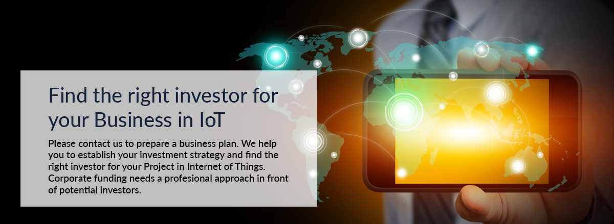 Please contact us to prepare a business plan. We help you to establish your investment strategy and find the right investor for your Project in Internet of Things. Corporate funding needs a profesional approach in front of potential investors.